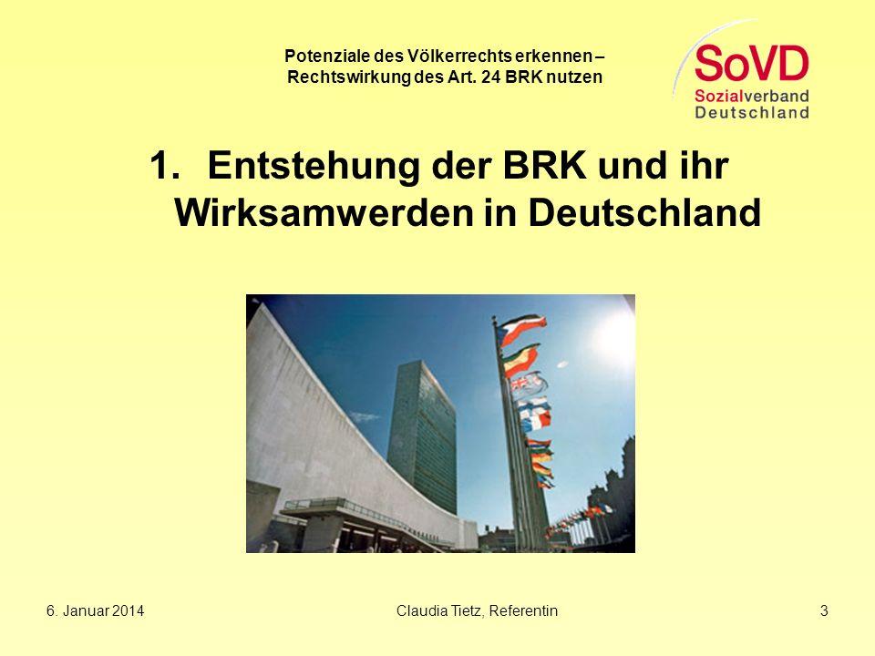Potenziale des Völkerrechts erkennen – Rechtswirkung des Art. 24 BRK nutzen 1.Entstehung der BRK und ihr Wirksamwerden in Deutschland 6. Januar 2014Cl