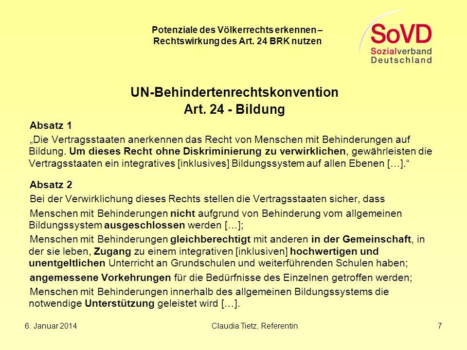 6. Januar 2014Claudia Tietz, Referentin 7 Potenziale des Völkerrechts erkennen – Rechtswirkung des Art. 24 BRK nutzen UN-Behindertenrechtskonvention A