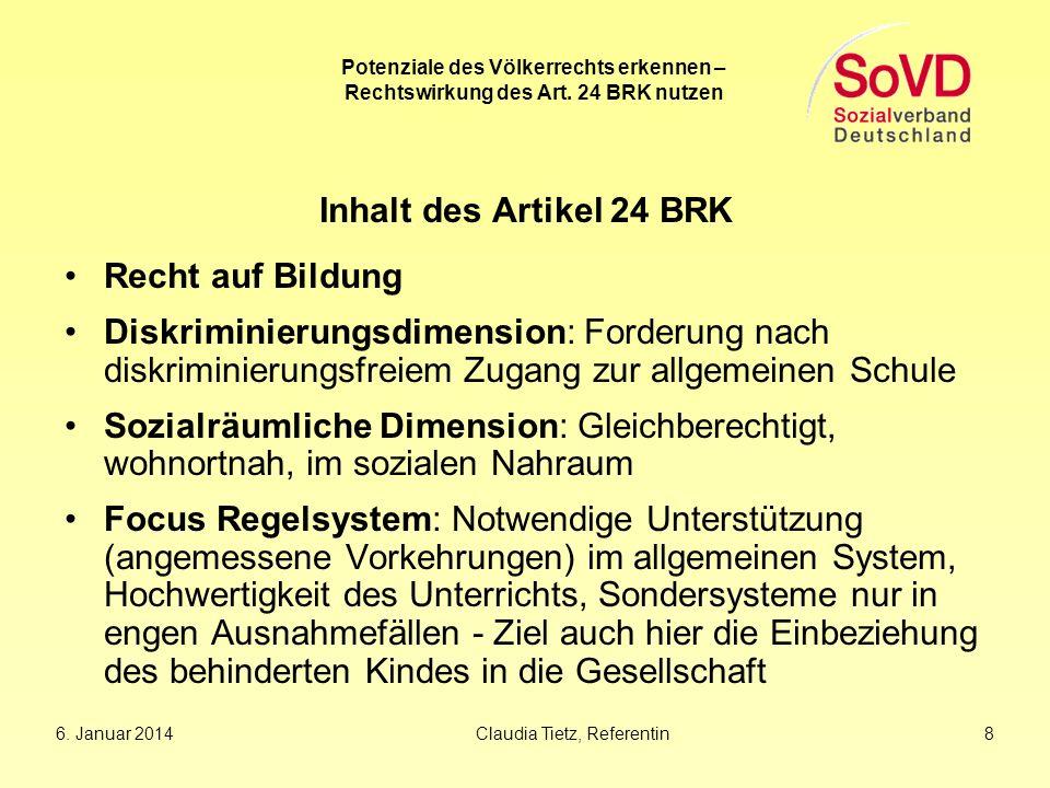 6. Januar 2014Claudia Tietz, Referentin 8 Potenziale des Völkerrechts erkennen – Rechtswirkung des Art. 24 BRK nutzen Inhalt des Artikel 24 BRK Recht