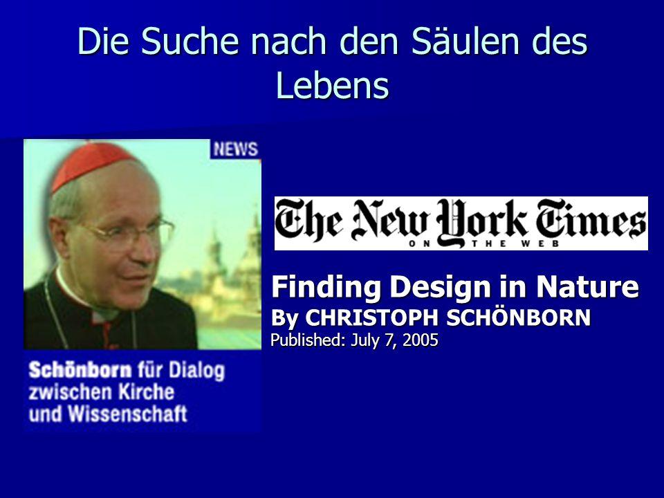 Die Suche nach den Säulen des Lebens Finding Design in Nature By CHRISTOPH SCHÖNBORN Published: July 7, 2005