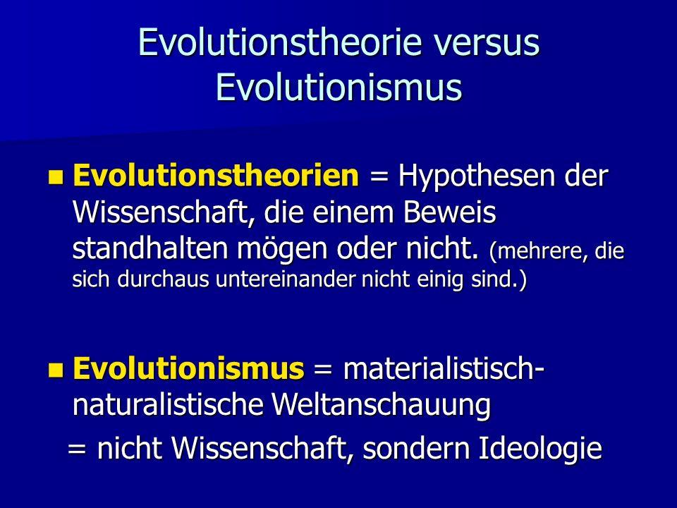 Evolutionstheorie versus Evolutionismus Evolutionstheorien = Hypothesen der Wissenschaft, die einem Beweis standhalten mögen oder nicht.