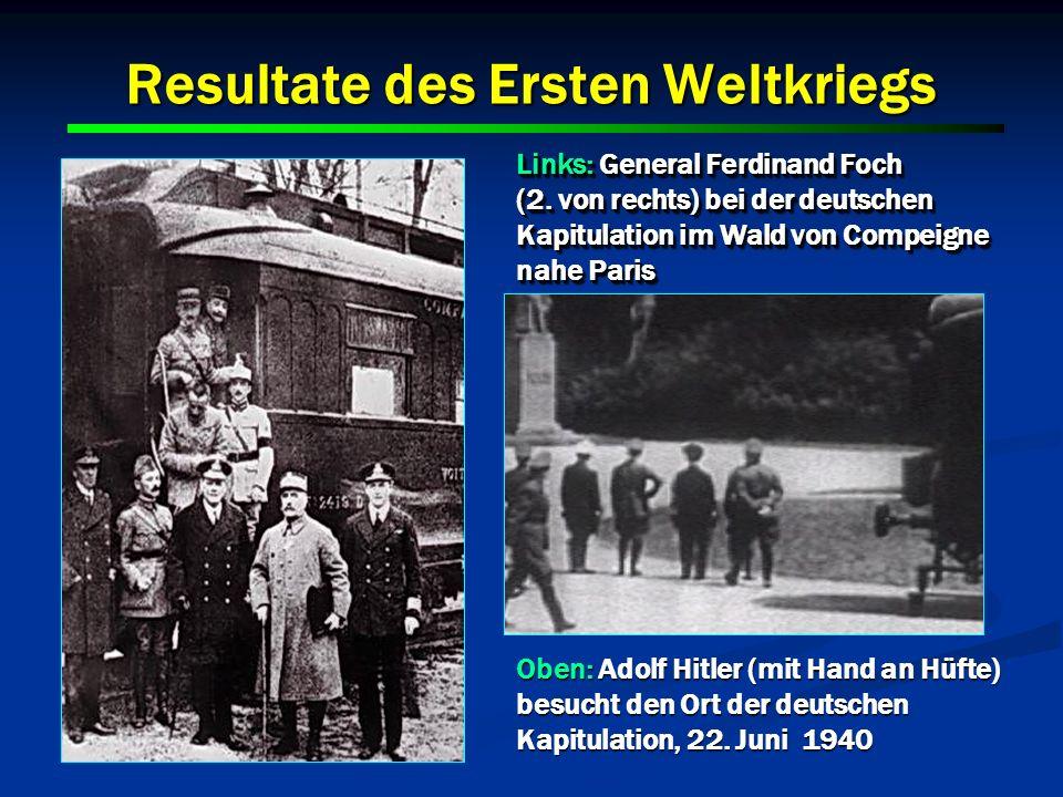 Resultate des Ersten Weltkriegs Links: General Ferdinand Foch (2. von rechts) bei der deutschen Kapitulation im Wald von Compeigne nahe Paris Links: G