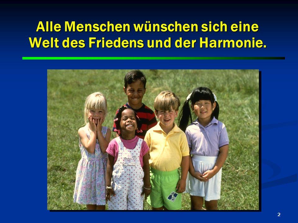 2 Alle Menschen wünschen sich eine Welt des Friedens und der Harmonie.