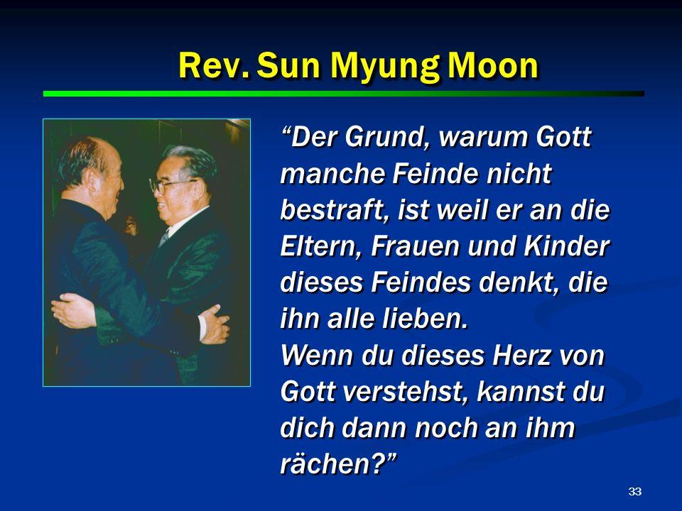 33 Rev. Sun Myung Moon Der Grund, warum Gott manche Feinde nicht bestraft, ist weil er an die Eltern, Frauen und Kinder dieses Feindes denkt, die ihn