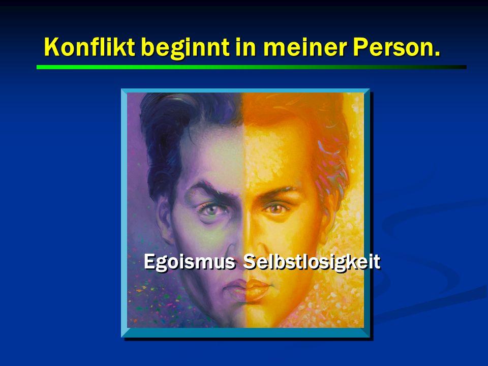 4 Konflikt beginnt in meiner Person. Egoismus Selbstlosigkeit