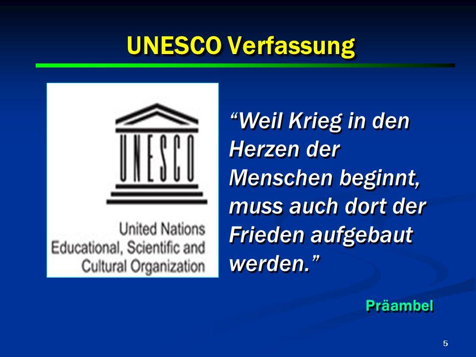 5 UNESCO Verfassung Weil Krieg in den Herzen der Menschen beginnt, muss auch dort der Frieden aufgebaut werden. Präambel Weil Krieg in den Herzen der
