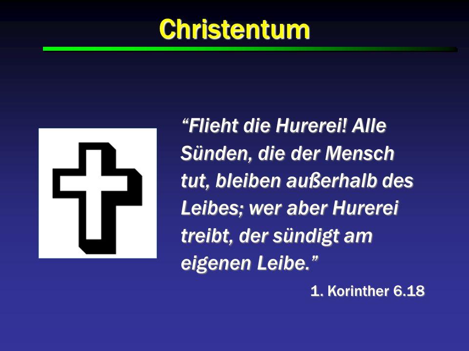 Christentum Flieht die Hurerei! Alle Sünden, die der Mensch tut, bleiben außerhalb des Leibes; wer aber Hurerei treibt, der sündigt am eigenen Leibe.F