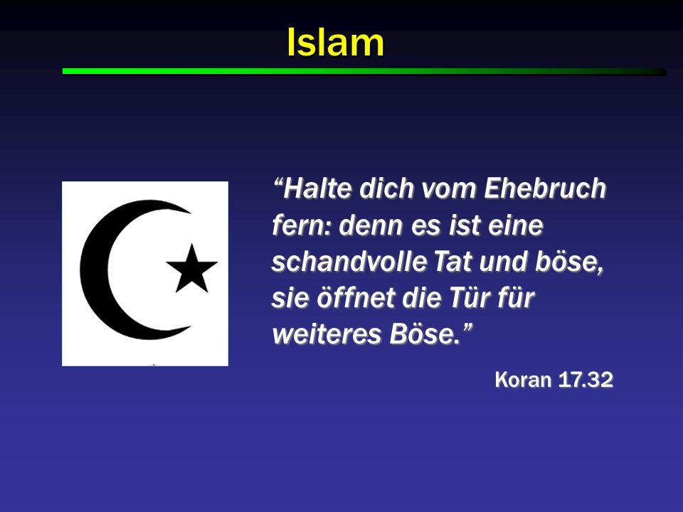 Islam Halte dich vom Ehebruch fern: denn es ist eine schandvolle Tat und böse, sie öffnet die Tür für weiteres Böse. Koran 17.32