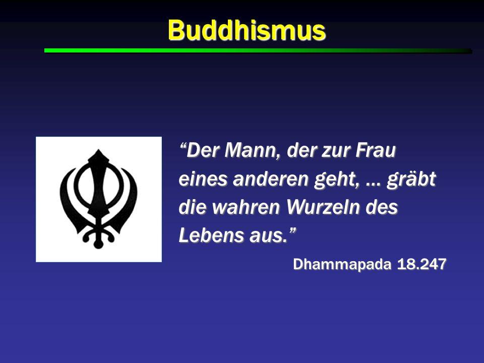 Buddhismus Der Mann, der zur Frau eines anderen geht, … gräbt die wahren Wurzeln des Lebens aus. Dhammapada 18.247