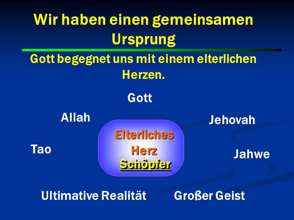 4 4 Gott Allah Jehovah Ultimative Realität Tao Elterliches Herz SchöpferSchöpfer Wir haben einen gemeinsamen Ursprung Gott begegnet uns mit einem elte