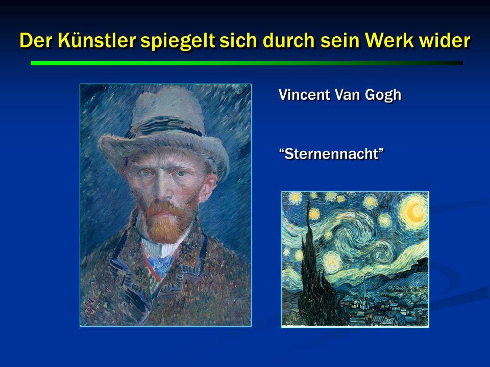 8 8 Der Künstler spiegelt sich durch sein Werk wider Vincent Van Gogh Sternennacht Vincent Van Gogh Sternennacht