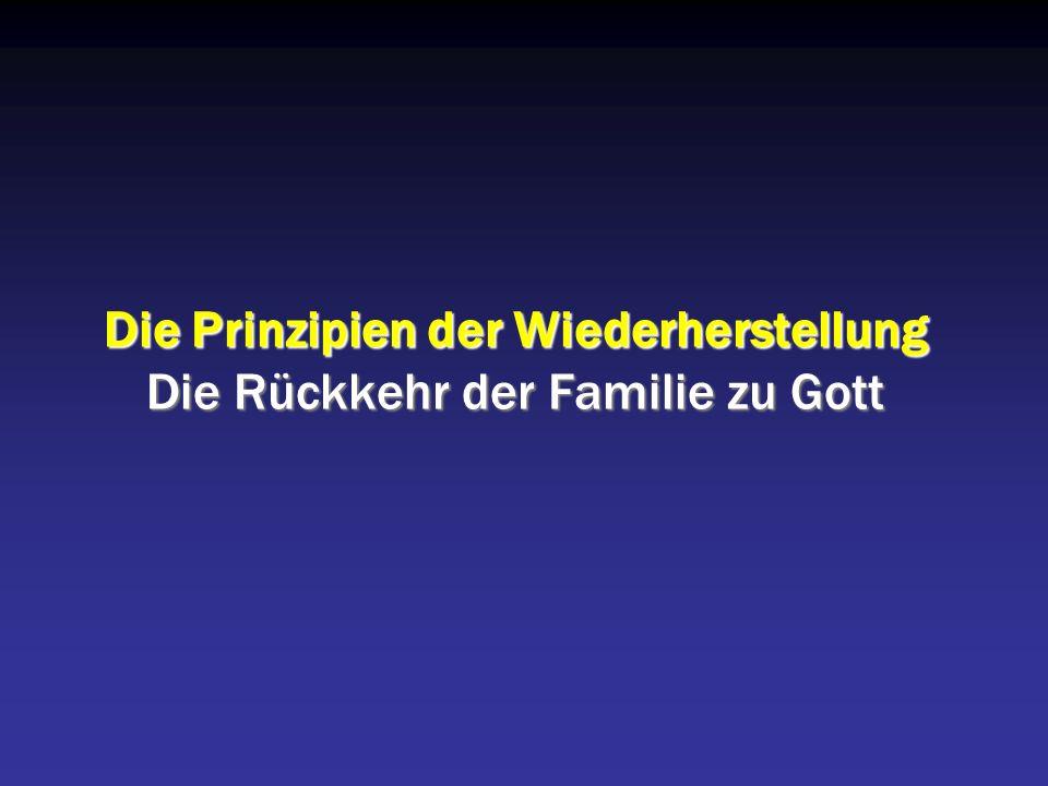 Die Prinzipien der Wiederherstellung Die Rückkehr der Familie zu Gott