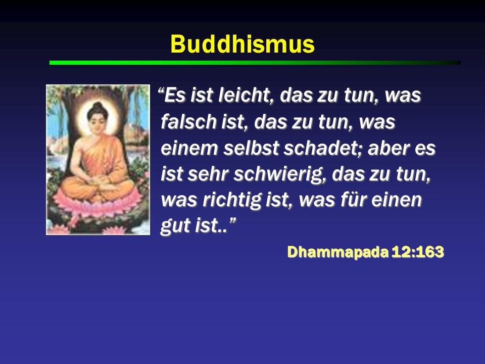 Buddhismus Es ist leicht, das zu tun, was falsch ist, das zu tun, was einem selbst schadet; aber es ist sehr schwierig, das zu tun, was richtig ist, w