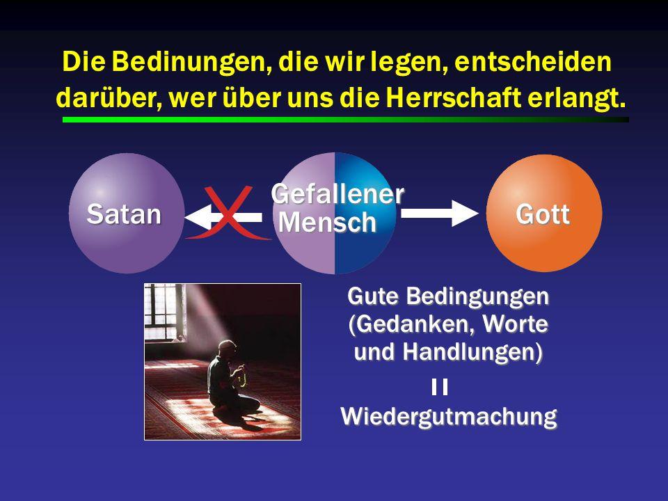 Gute Bedingungen (Gedanken, Worte und Handlungen) Wiedergutmachung Die Bedinungen, die wir legen, entscheiden darüber, wer über uns die Herrschaft erl