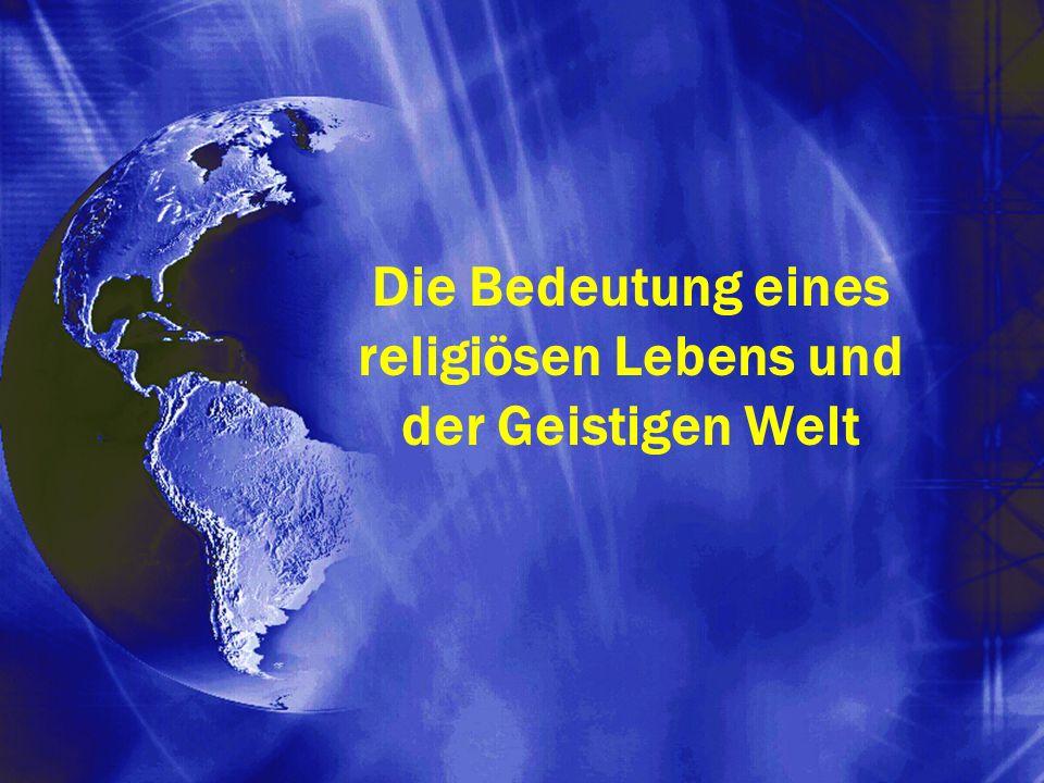 Die Bedeutung eines religiösen Lebens und der Geistigen Welt