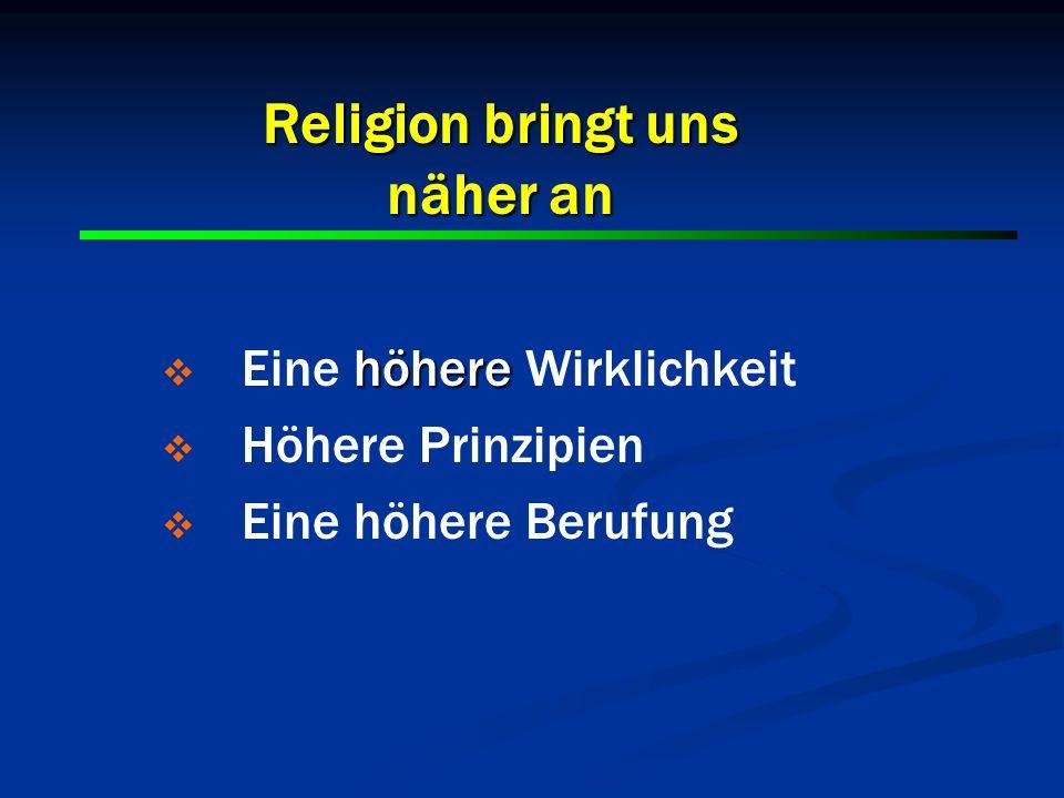 Religion bringt uns näher an höhere Eine höhere Wirklichkeit Höhere Prinzipien Eine höhere Berufung