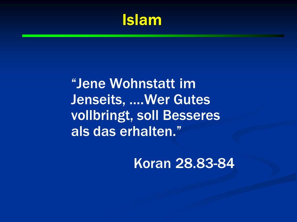 Islam Jene Wohnstatt im Jenseits, ….Wer Gutes vollbringt, soll Besseres als das erhalten. Koran 28.83-84