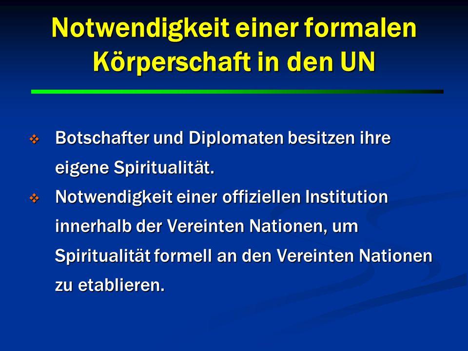 11 Notwendigkeit einer formalen Körperschaft in den UN Botschafter und Diplomaten besitzen ihre eigene Spiritualität. Botschafter und Diplomaten besit