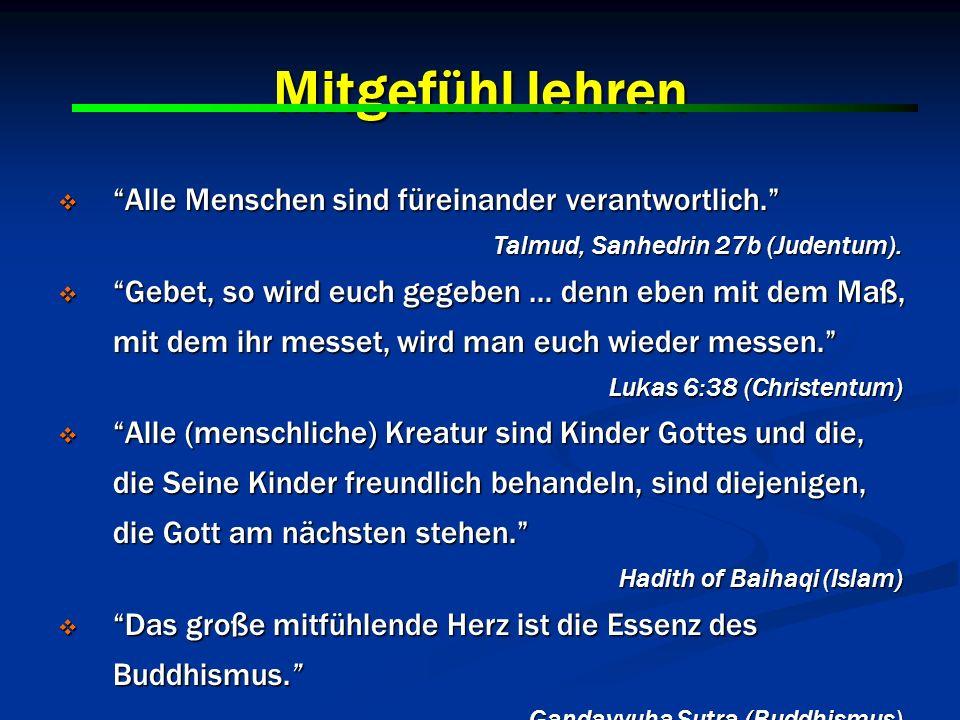 13 Mitgefühl lehren Alle Menschen sind füreinander verantwortlich. Alle Menschen sind füreinander verantwortlich. Talmud, Sanhedrin 27b (Judentum). Ge