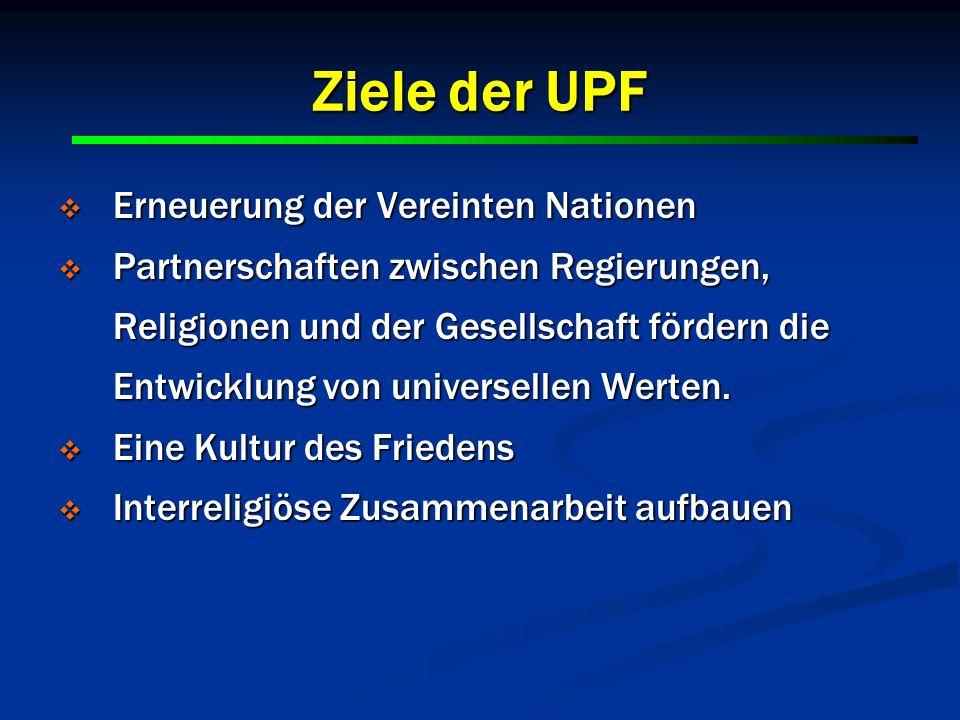 2 2 Ziele der UPF Erneuerung der Vereinten Nationen Erneuerung der Vereinten Nationen Partnerschaften zwischen Regierungen, Religionen und der Gesells