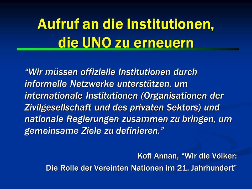 4 4 Aufruf an die Institutionen, die UNO zu erneuern Für die Vereinten Nationen ist die Zeit gekommen, ihre Arbeitsbeziehung mit den Organisationen der Zivilgesellschafts zu umreißen.