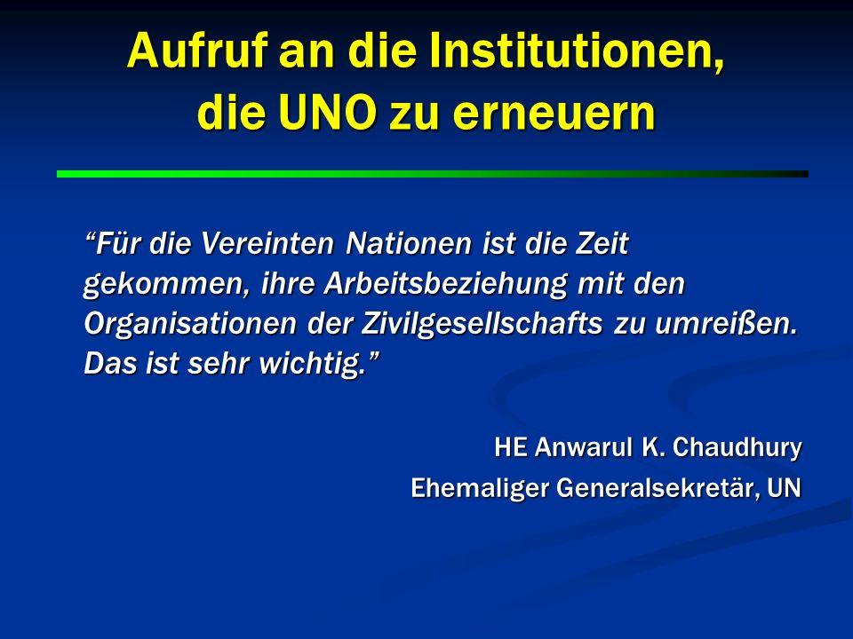 4 4 Aufruf an die Institutionen, die UNO zu erneuern Für die Vereinten Nationen ist die Zeit gekommen, ihre Arbeitsbeziehung mit den Organisationen de
