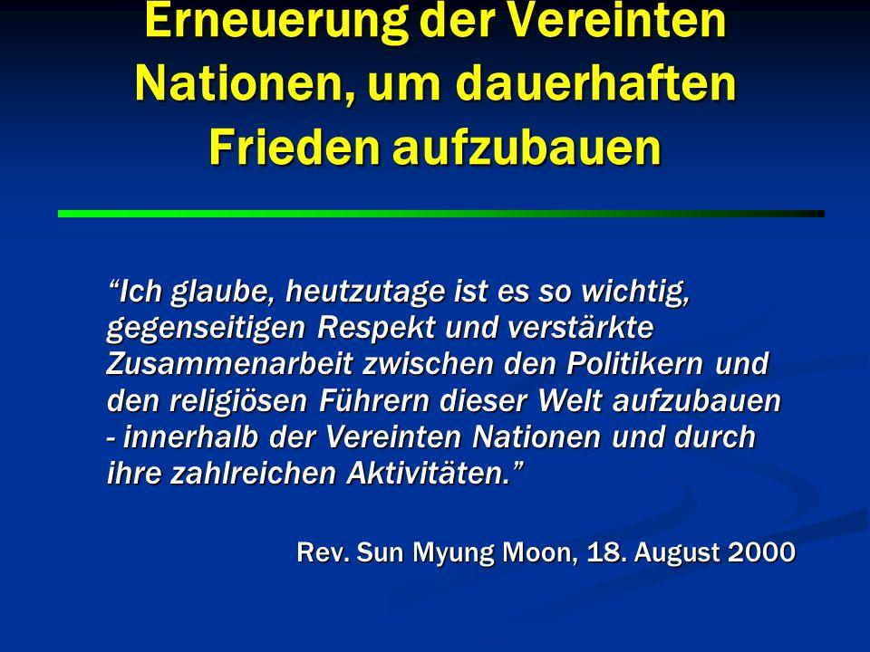 7 7 Erneuerung der Vereinten Nationen, um dauerhaften Frieden aufzubauen Ich empfehle, eine zweite, religiöse Kammer innerhalb der Struktur der Vereinten Nationen zu bilden.