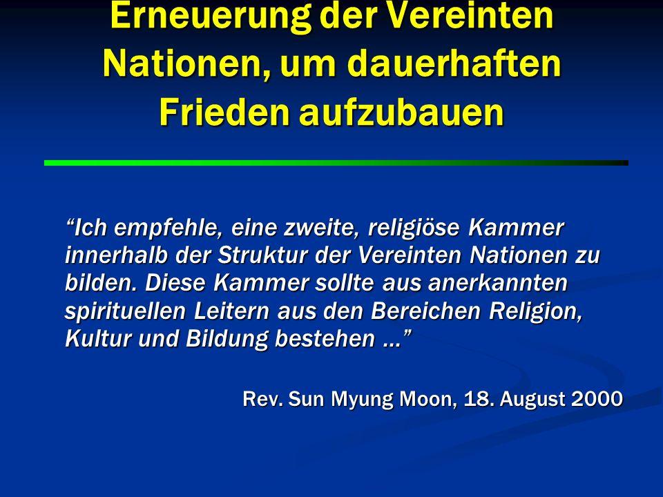 8 8 Erneuerung der Vereinten Nationen, um dauerhaften Frieden aufzubauen Natürlich sollten diese religiösen Leiter die Fähigkeit besitzen, die begrenzten Interessen einzelner Nationen hinter sich zu lassen und für die Belange der gesamten Welt und der Menschheit als Ganzes zu sprechen.