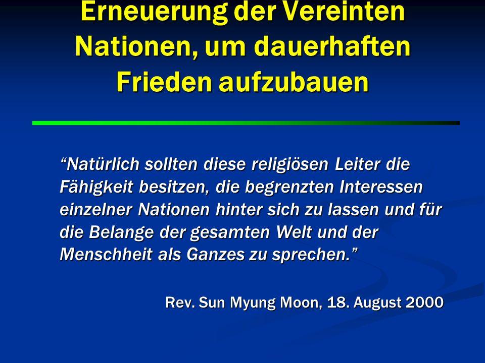 8 8 Erneuerung der Vereinten Nationen, um dauerhaften Frieden aufzubauen Natürlich sollten diese religiösen Leiter die Fähigkeit besitzen, die begrenz