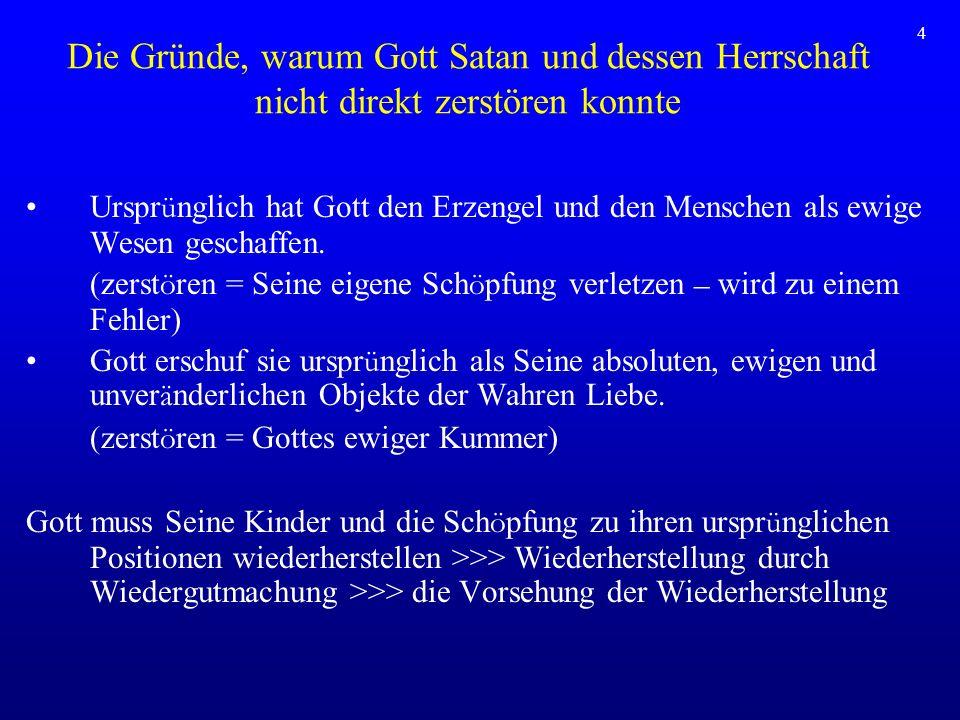 5 Wie wird Wiederherstellung erreicht.Satan sagte zu Gott: Ich wurde ein böses Wesen.