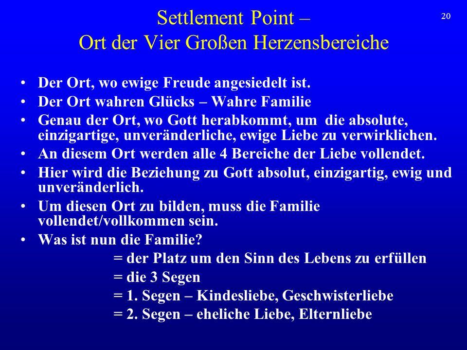 20 Settlement Point – Ort der Vier Großen Herzensbereiche Der Ort, wo ewige Freude angesiedelt ist. Der Ort wahren Glücks – Wahre Familie Genau der Or