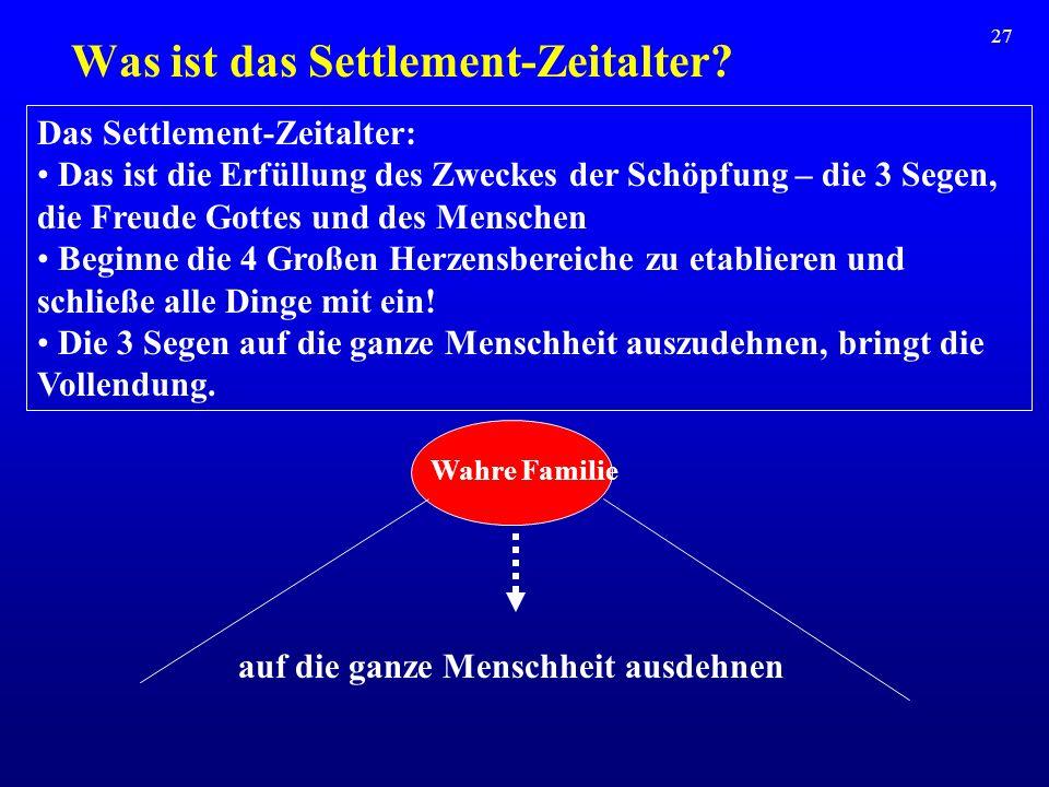 27 Was ist das Settlement-Zeitalter? Wahre Familie Das Settlement-Zeitalter: Das ist die Erfüllung des Zweckes der Schöpfung – die 3 Segen, die Freude