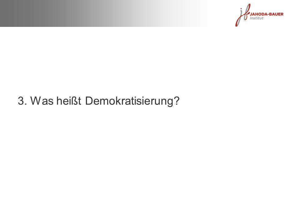 3. Was heißt Demokratisierung?