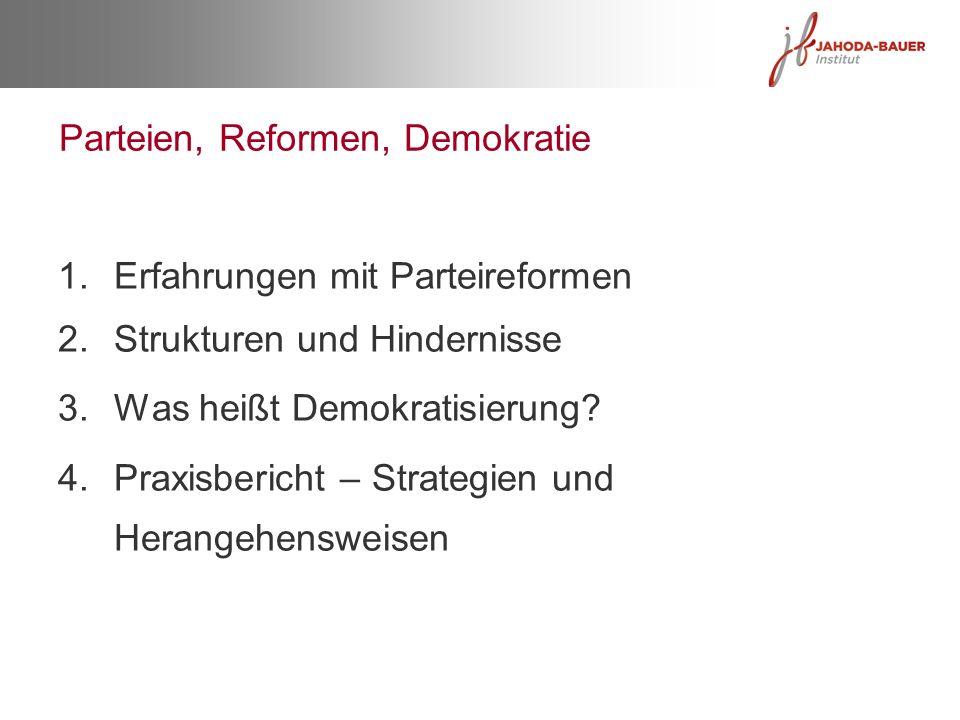 Parteien, Reformen, Demokratie 1.Erfahrungen mit Parteireformen 2.Strukturen und Hindernisse 3.Was heißt Demokratisierung? 4.Praxisbericht – Strategie
