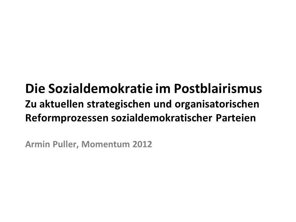 Die Sozialdemokratie im Postblairismus Zu aktuellen strategischen und organisatorischen Reformprozessen sozialdemokratischer Parteien Armin Puller, Mo