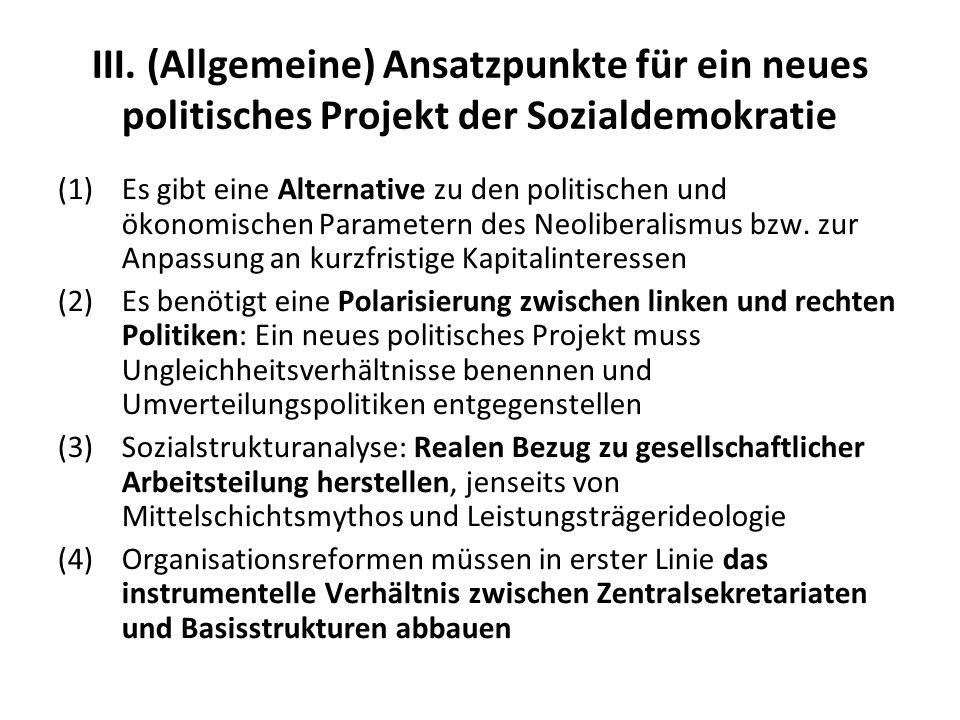 III. (Allgemeine) Ansatzpunkte für ein neues politisches Projekt der Sozialdemokratie (1)Es gibt eine Alternative zu den politischen und ökonomischen