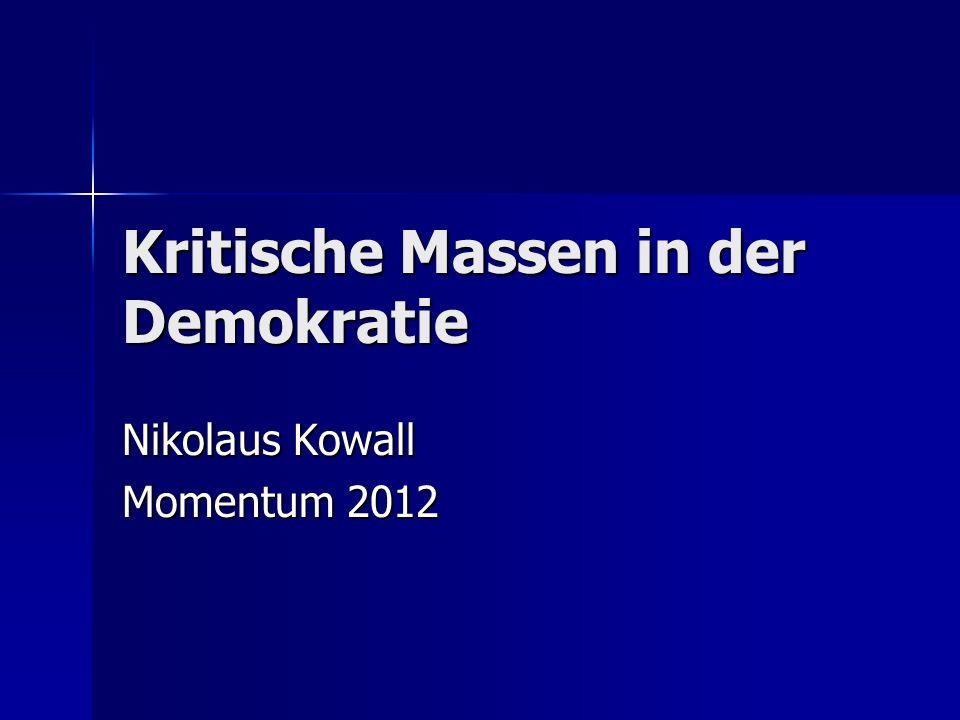 Kritische Massen in der Demokratie Nikolaus Kowall Momentum 2012