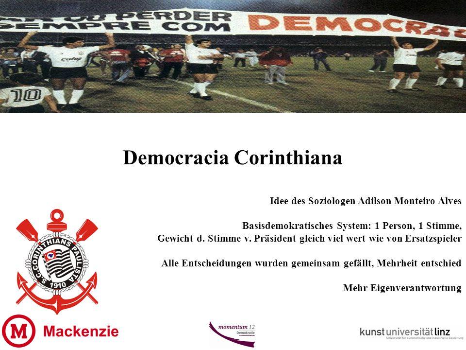 Democracia Corinthiana Idee des Soziologen Adilson Monteiro Alves Basisdemokratisches System: 1 Person, 1 Stimme, Gewicht d.