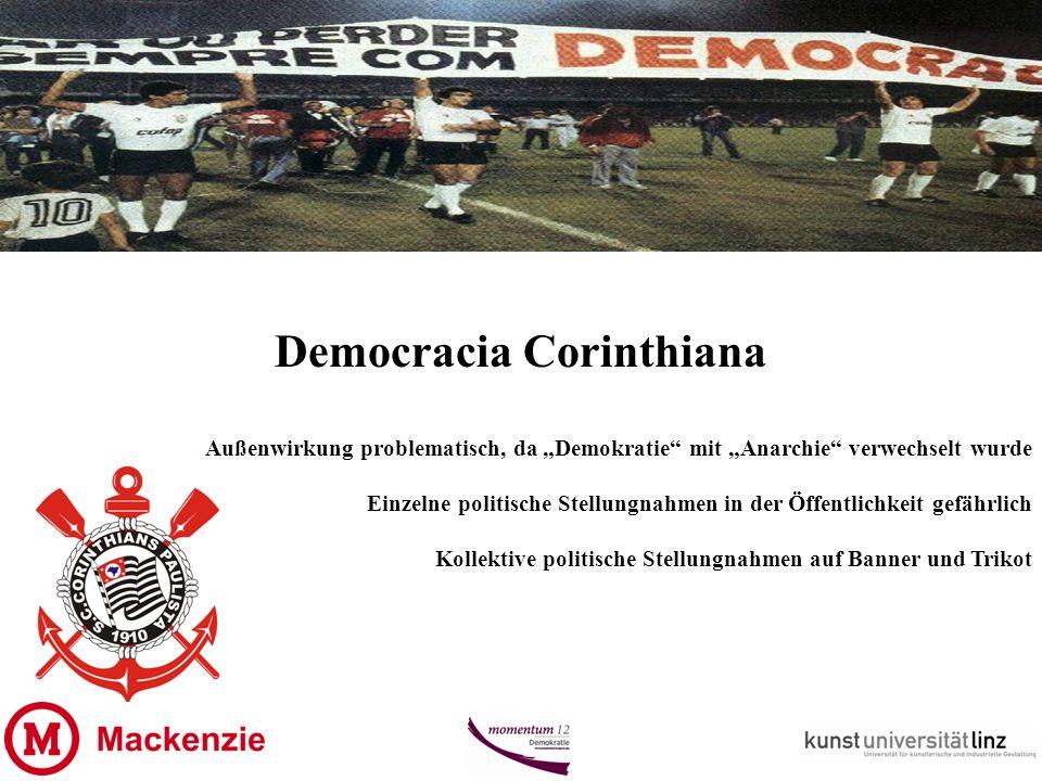 Democracia Corinthiana Außenwirkung problematisch, da Demokratie mit Anarchie verwechselt wurde Einzelne politische Stellungnahmen in der Öffentlichkeit gefährlich Kollektive politische Stellungnahmen auf Banner und Trikot
