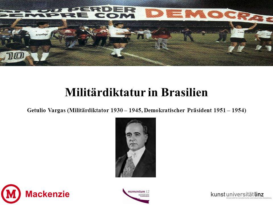 Militärdiktatur in Brasilien Getulio Vargas (Militärdiktator 1930 – 1945, Demokratischer Präsident 1951 – 1954)