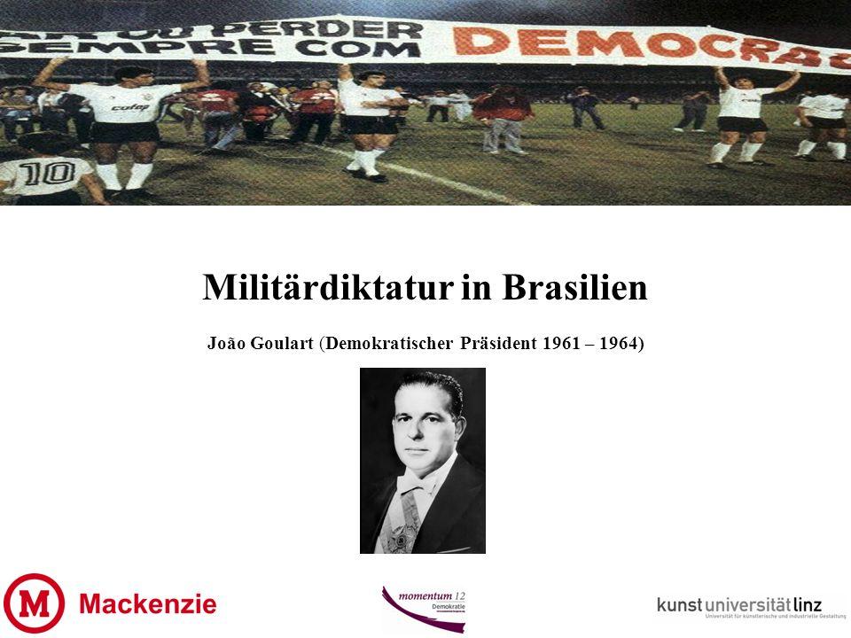 Militärdiktatur in Brasilien João Goulart (Demokratischer Präsident 1961 – 1964)