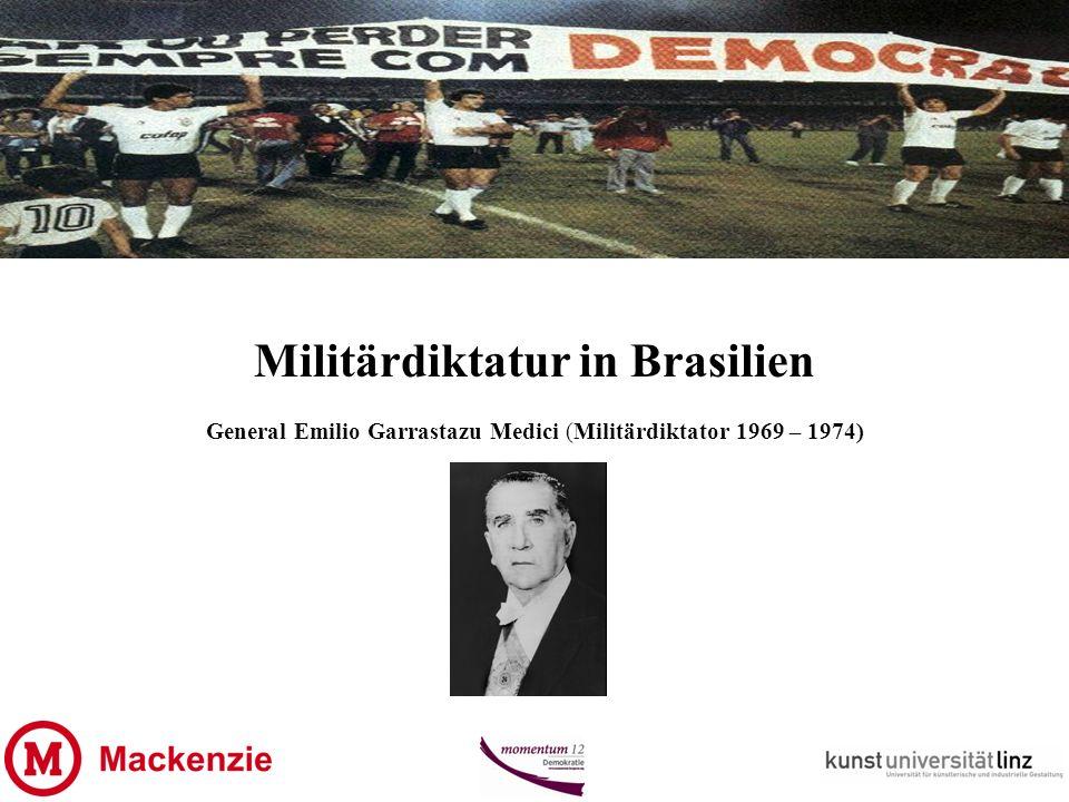 Militärdiktatur in Brasilien General Emilio Garrastazu Medici (Militärdiktator 1969 – 1974)