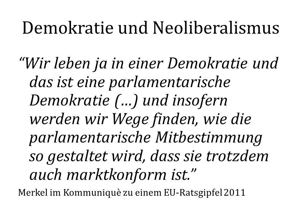 Demokratie und Neoliberalismus Wir leben ja in einer Demokratie und das ist eine parlamentarische Demokratie (…) und insofern werden wir Wege finden, wie die parlamentarische Mitbestimmung so gestaltet wird, dass sie trotzdem auch marktkonform ist.