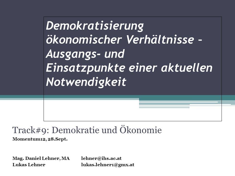 Demokratisierung ökonomischer Verhältnisse – Ausgangs- und Einsatzpunkte einer aktuellen Notwendigkeit Track#9: Demokratie und Ökonomie Momentum12, 28.Sept.