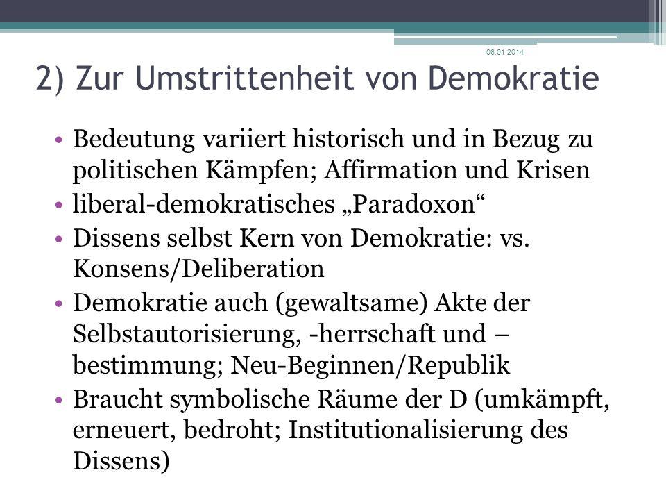 2) Zur Umstrittenheit von Demokratie Bedeutung variiert historisch und in Bezug zu politischen Kämpfen; Affirmation und Krisen liberal-demokratisches Paradoxon Dissens selbst Kern von Demokratie: vs.