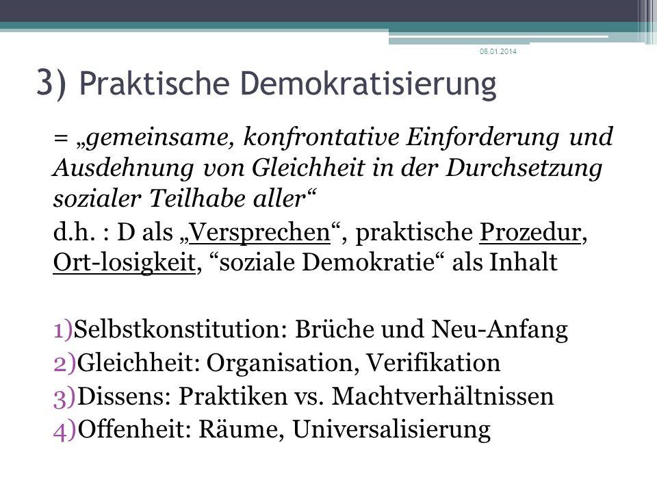 3) Praktische Demokratisierung = gemeinsame, konfrontative Einforderung und Ausdehnung von Gleichheit in der Durchsetzung sozialer Teilhabe aller d.h.