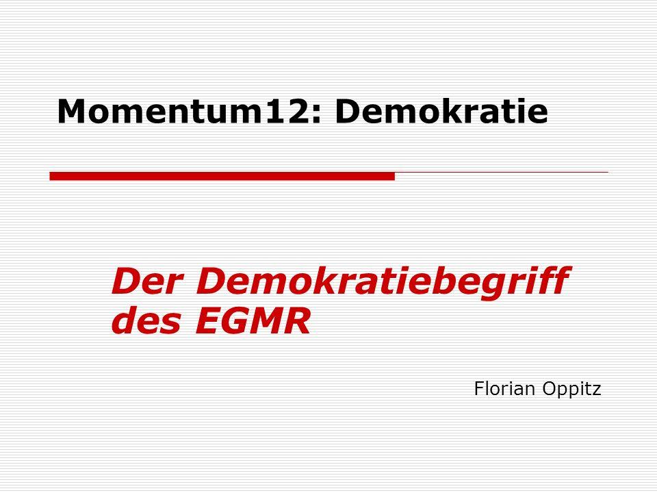 Momentum12: Demokratie Der Demokratiebegriff des EGMR Florian Oppitz