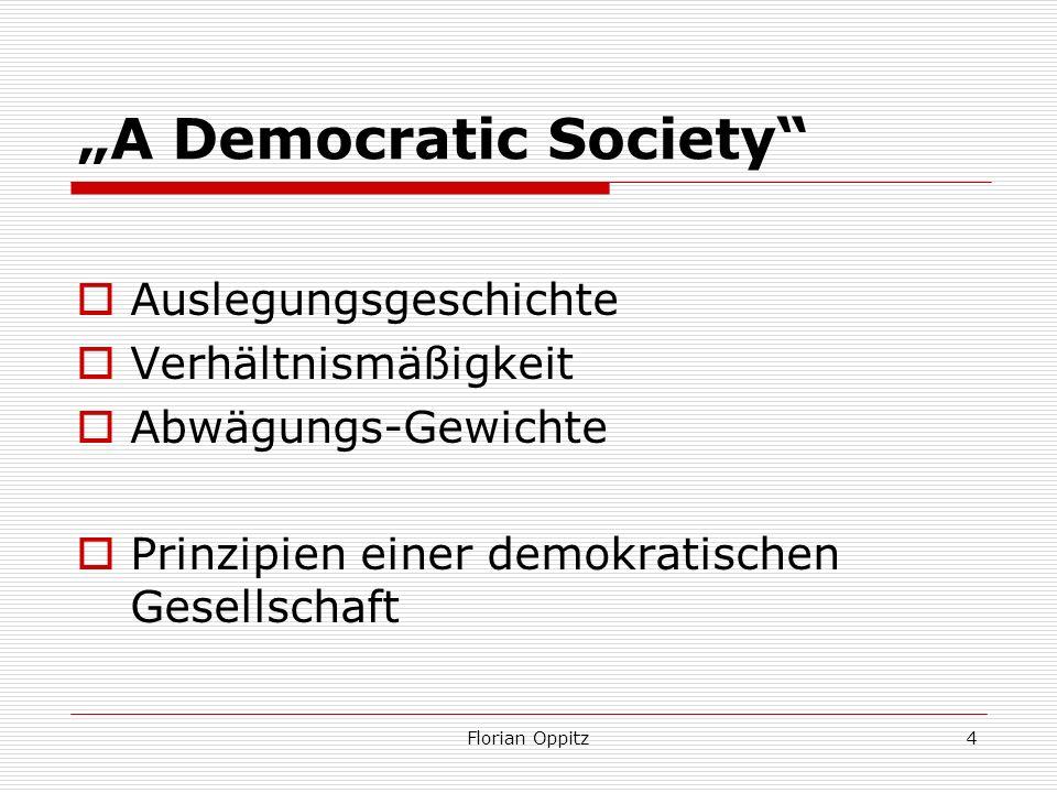 A Democratic Society Auslegungsgeschichte Verhältnismäßigkeit Abwägungs-Gewichte Prinzipien einer demokratischen Gesellschaft Florian Oppitz4