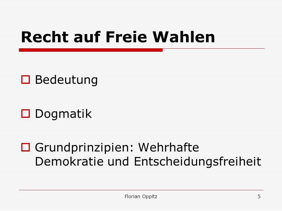 Recht auf Freie Wahlen Bedeutung Dogmatik Grundprinzipien: Wehrhafte Demokratie und Entscheidungsfreiheit Florian Oppitz5
