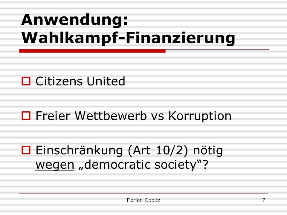 Anwendung: Wahlkampf-Finanzierung Citizens United Freier Wettbewerb vs Korruption Einschränkung (Art 10/2) nötig wegen democratic society? Florian Opp